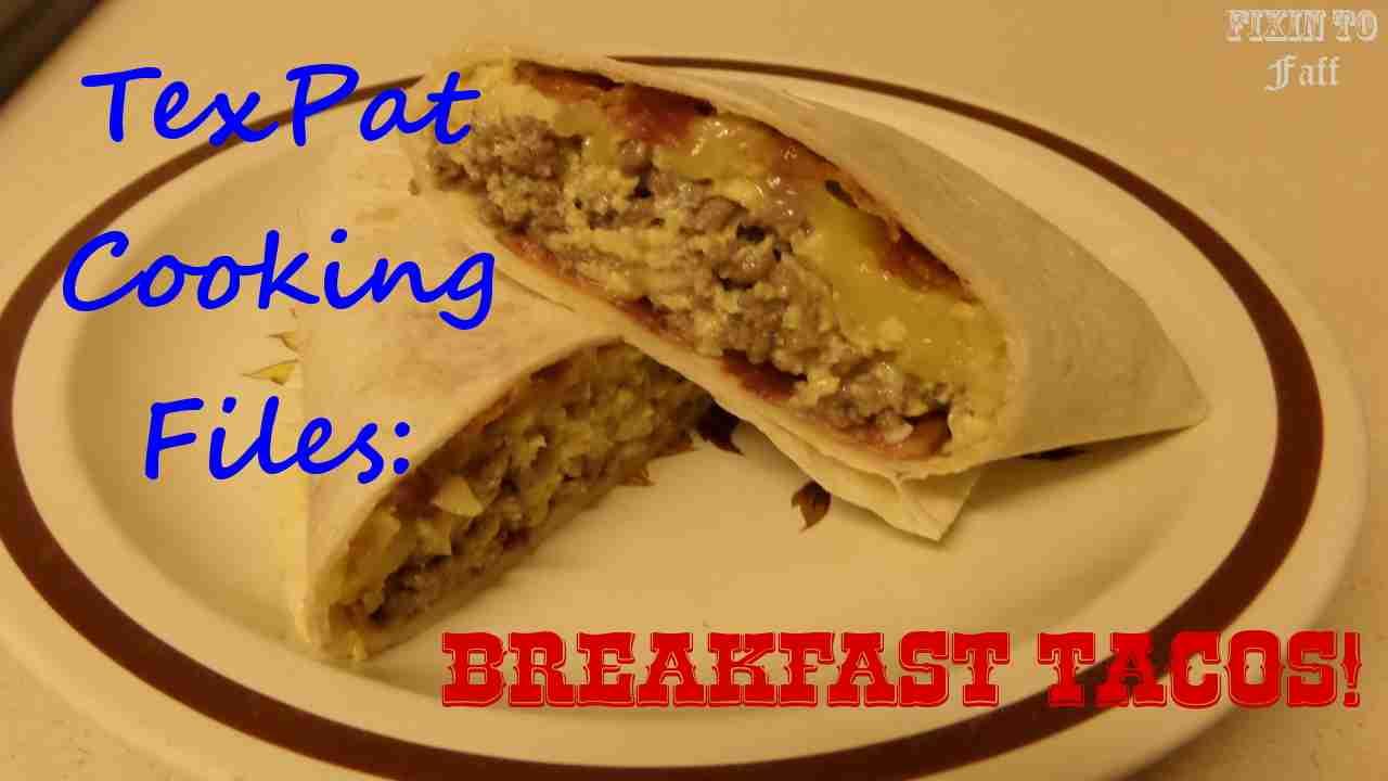 Guest Post: Texan Breakfast Tacos Recipe | Fixin' To Faff