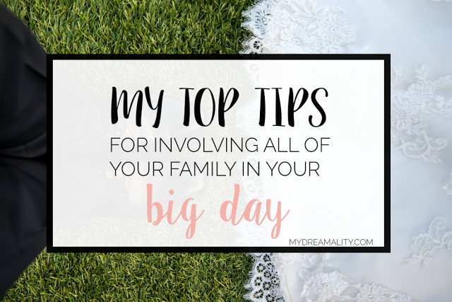 My Top Tips For Involving The Whole Family In Your Big Day
